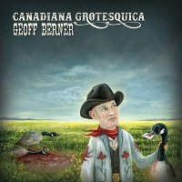 Geoff Berner - Canadiana Grotesquica