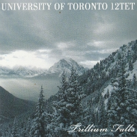 University of Toronto 12tet - Trillium Falls