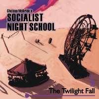 Chelsea McBride Socialist Night School - The Twillight Fall