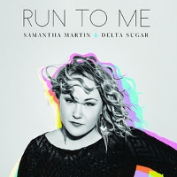 Samantha Martin & Delta Sugar - Run To Me