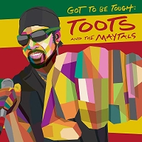Toots And The Maytals - Got To Be Tough