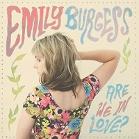 Emily Burgess - Are We In Love?