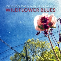 Jolie Holland & Samantha Parton - Wildflower Blues