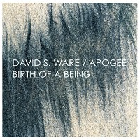 David S. Ware /Apogee - Birth Of A Being (Expanded)