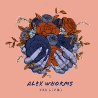 Alex Whorms - Our Lives