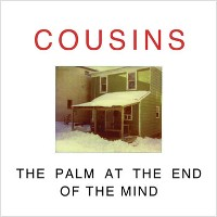 Cousins - The Palm At The End Of The Mind