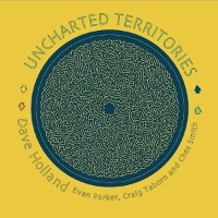 Dave Holland - Uncharted Territories feat. Evan Parker, Craig Taborn, Ches Smith