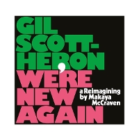 Gil Scott-Heron & Makaya McCraven - We're New Again : A Reimagining by Makaya McCraven
