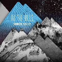 Shred Kelly - In the Hills