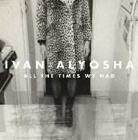 Ivan & Alyosha - All The Time We Had