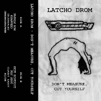 Latcho Drom - Don't Measure, Cut Yourself