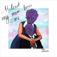 Maky Lavender - At Least My Mom Loves Me