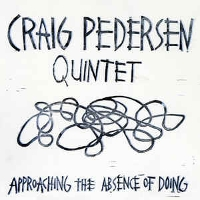 Craig Pedersen Quintet - Approaching the Absence of Doing