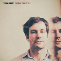 Slow Leaves - Enough About Me