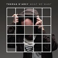 Thomas D'Arcy - What We Want
