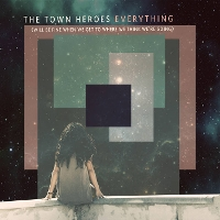 The Town Heroes - Everything (will be fine when we get to where we think we're going)