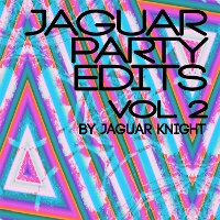 Jaguar Knight - Jaguar Party Edits Vol. 2
