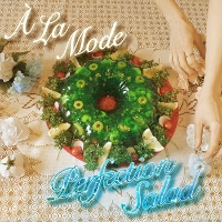 A La Mode - Perfection Salad