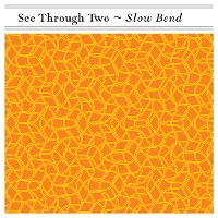 See Through Two - Slow Bend