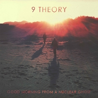 9 Theory - Good Morning From A Nuclear Ghost