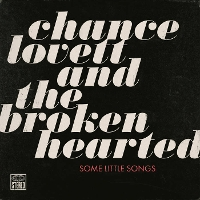 Chance Lovett & The Broken-Hearted - Some Little Songs