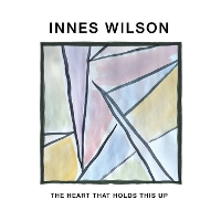 Innes Wilson - The Heart That Holds This Up