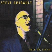 Steve Amirault - Hold On, Let Go