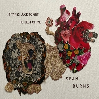 Sean Burns - It Takes Luck To Get The Best Of Me