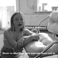 Yessica Woahneil - Music to bite your nails and spit them out to