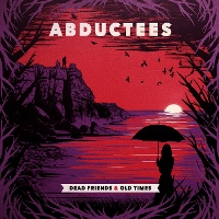 Abductees - Dead Friends & Old Times