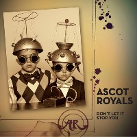 The Ascot Royals - Don't Let It Stop You