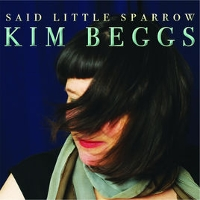 Kim Beggs - Said Little Sparrow