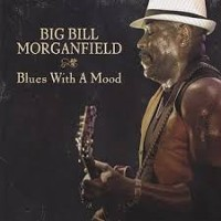 Big Bill Morganfield - Blues With A Mood