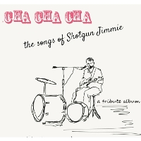 Various - Cha Cha Cha: The Songs of Shotgun Jimmie