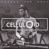 Various - Change The Beat - The Story of Celluloid Records, 1980-1987