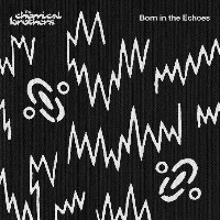 The Chemical Brothers - Born In The Echoes