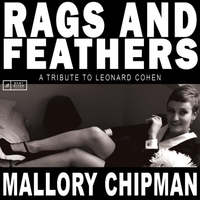 Mallory Chipman - Rags And Feathers: A Tribute To Leonard Cohen