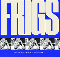 Frigs - Rave and Rupture in Music as Disaster