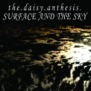 The Daisy.Anthesis - Surface And The Sky