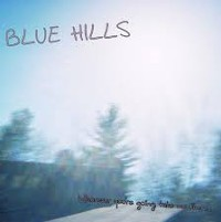 Blue Hills - Wherever You're Going Take Me There