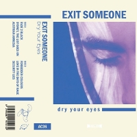Exit Someone - Dry Your Eyes