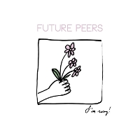 Future Peers - I'm Sorry