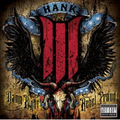 Hank III (aka. Hank3) - Damn Right Rebel Proud