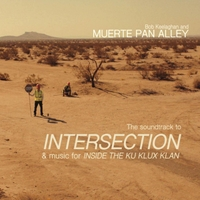 Bob Keelaghan and Muerte Pan Alley - The Soundtrack to Intersection & music for Inside the Ku Klux Klan
