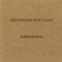 Kurtis Eugene - Old Rooms New Light