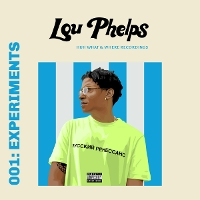 Lou Phelps - 001: Experiments