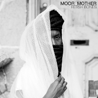 Moor Mother - Fetishes Bones
