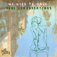 Nat Vazer - We Used To Have Real Conversations