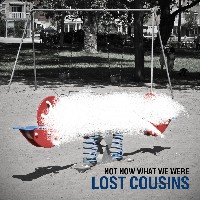 Lost Cousins - Not Now What We Were