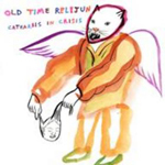 Old Time Relijun - Catharsis In Crisis